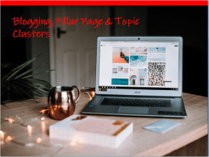 Blogging, pillar page and topic clusters
